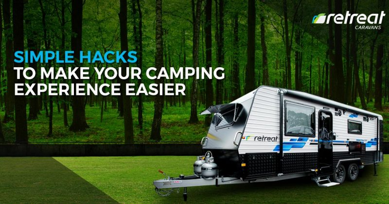 Simple Hacks to Make your Camping Experience Easier | Retreat Caravans